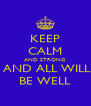 KEEP CALM AND STRONG  AND ALL WILL BE WELL - Personalised Poster A4 size