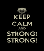 KEEP CALM AND STRONG! STRONG! - Personalised Poster A4 size
