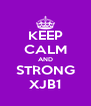 KEEP CALM AND STRONG XJB1 - Personalised Poster A4 size