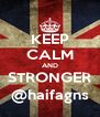 KEEP CALM AND STRONGER @haifagns - Personalised Poster A4 size