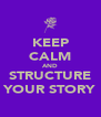 KEEP CALM AND STRUCTURE YOUR STORY - Personalised Poster A4 size