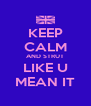 KEEP CALM AND STRUT LIKE U MEAN IT - Personalised Poster A4 size