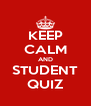 KEEP CALM AND STUDENT QUIZ - Personalised Poster A4 size