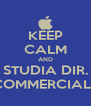 KEEP CALM AND STUDIA DIR. COMMERCIALE - Personalised Poster A4 size