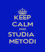 KEEP CALM AND STUDIA  METODI - Personalised Poster A4 size