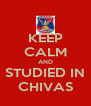 KEEP CALM AND STUDIED IN CHIVAS - Personalised Poster A4 size