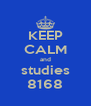 KEEP CALM and studies 8168 - Personalised Poster A4 size