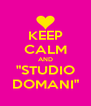 "KEEP CALM AND ""STUDIO DOMANI"" - Personalised Poster A4 size"