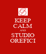 KEEP CALM AND STUDIO OREFICI - Personalised Poster A4 size