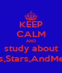 KEEP CALM AND study about Comets,Stars,AndMeterites - Personalised Poster A4 size