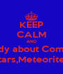 KEEP CALM AND study about Comets Stars,Meteorites - Personalised Poster A4 size