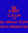 KEEP CALM AND study about Comets Stars,Meterites - Personalised Poster A4 size