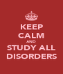 KEEP CALM AND STUDY ALL DISORDERS - Personalised Poster A4 size