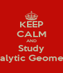 KEEP CALM AND Study Analytic Geometry - Personalised Poster A4 size