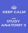 KEEP CALM  AND STUDY  ANATOMY II - Personalised Poster A4 size