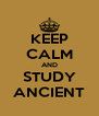 KEEP CALM AND STUDY ANCIENT - Personalised Poster A4 size