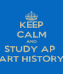 KEEP CALM AND STUDY AP  ART HISTORY - Personalised Poster A4 size