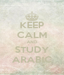 KEEP CALM AND STUDY ARABIC - Personalised Poster A4 size