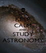 KEEP CALM AND STUDY ASTRONOMY - Personalised Poster A4 size
