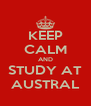 KEEP CALM AND STUDY AT AUSTRAL - Personalised Poster A4 size