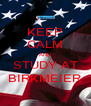 KEEP CALM AND STUDY AT BIRKMEIER - Personalised Poster A4 size