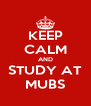 KEEP CALM AND STUDY AT MUBS - Personalised Poster A4 size