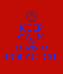 KEEP CALM AND study at POLYGLOT - Personalised Poster A4 size