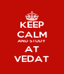 KEEP CALM AND STUDY AT VEDAT - Personalised Poster A4 size