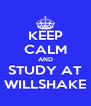 KEEP CALM AND STUDY AT WILLSHAKE - Personalised Poster A4 size
