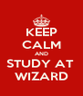 KEEP CALM AND STUDY AT  WIZARD - Personalised Poster A4 size