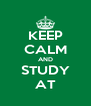 KEEP CALM AND STUDY AT - Personalised Poster A4 size