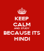 KEEP CALM AND STUDY BECAUSE ITS HINDI - Personalised Poster A4 size