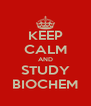 KEEP CALM AND STUDY BIOCHEM - Personalised Poster A4 size