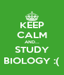 KEEP CALM AND... STUDY BIOLOGY :( - Personalised Poster A4 size