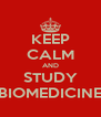 KEEP CALM AND STUDY BIOMEDICINE - Personalised Poster A4 size
