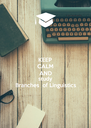 KEEP CALM AND study Branches  of Linguistics - Personalised Poster A4 size