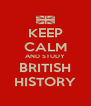 KEEP CALM AND STUDY BRITISH HISTORY - Personalised Poster A4 size