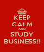 KEEP CALM AND STUDY BUSINESS!! - Personalised Poster A4 size
