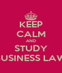 KEEP CALM AND STUDY BUSINESS LAW - Personalised Poster A4 size