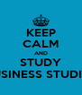 KEEP CALM AND STUDY BUSINESS STUDIES - Personalised Poster A4 size
