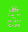 KEEP CALM AND STUDY CAFS - Personalised Poster A4 size