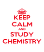 KEEP CALM AND STUDY CHEMISTRY - Personalised Poster A4 size