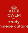 KEEP CALM AND study chinese cultures - Personalised Poster A4 size