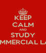 KEEP CALM AND STUDY COMMERCIAL LAW - Personalised Poster A4 size