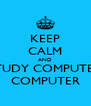 KEEP CALM AND STUDY COMPUTER COMPUTER - Personalised Poster A4 size