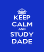 KEEP CALM AND STUDY DADE - Personalised Poster A4 size