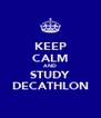 KEEP CALM AND STUDY DECATHLON - Personalised Poster A4 size