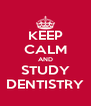 KEEP CALM AND STUDY DENTISTRY - Personalised Poster A4 size
