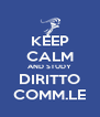 KEEP CALM AND STUDY DIRITTO COMM.LE - Personalised Poster A4 size