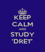 KEEP CALM AND STUDY 'DRET' - Personalised Poster A4 size